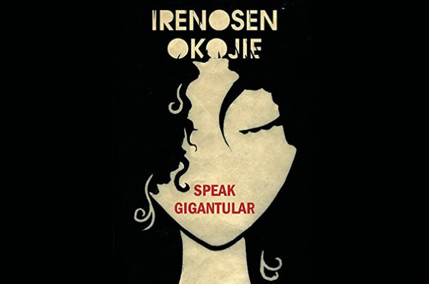 Review: Speak Gigantular by Irenosen Okojie