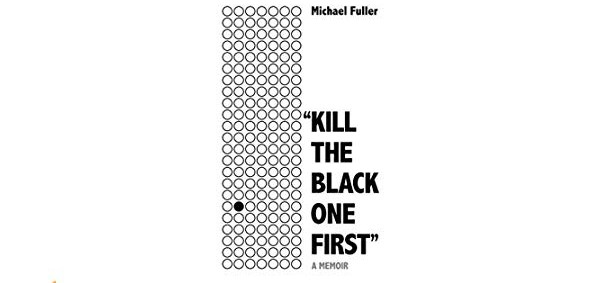"Review: ""Kill The Black One First"" by Michael Fuller"