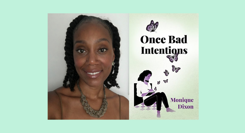 Interview: Monique Dixon, author of Once Bad Intentions
